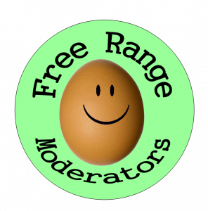 All of our moderators are certified free-range!